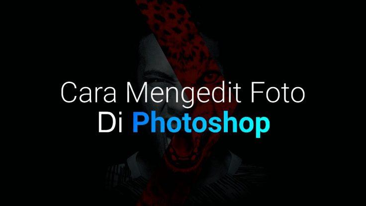 Cara Mengedit Foto Di Photoshop